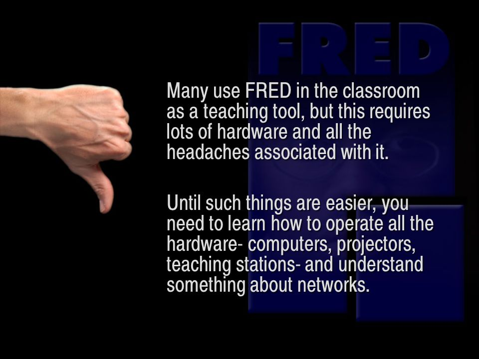 Many use FRED in the classroom as a teaching tool, but this requires lots of hardware and all the headaches associated with it.