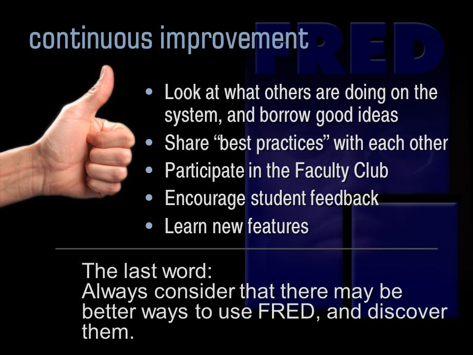 Look at what others are doing on the system, and borrow good ideas Share best practices with each other Participate in the Faculty Club Encourage stud