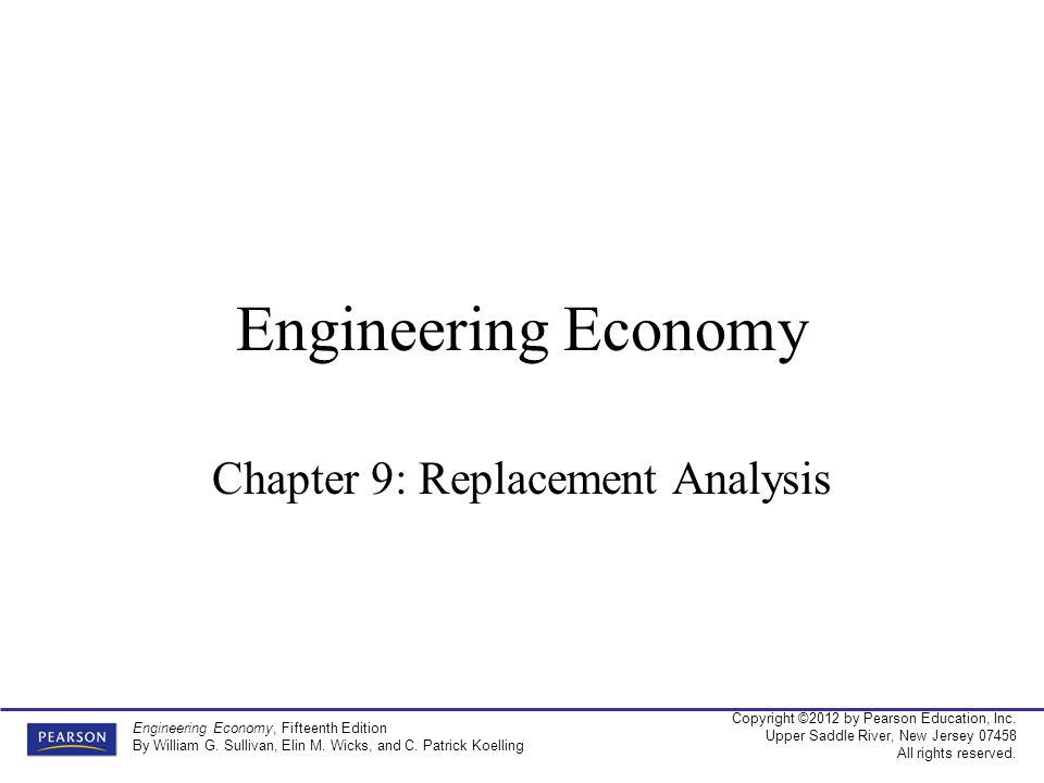 Copyright ©2012 by Pearson Education, Inc. Upper Saddle River, New Jersey 07458 All rights reserved. Engineering Economy, Fifteenth Edition By William