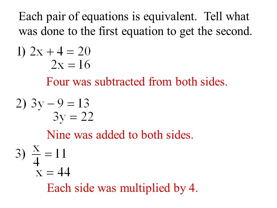 Each pair of equations is equivalent.Tell what was done to the first equation to get the second.