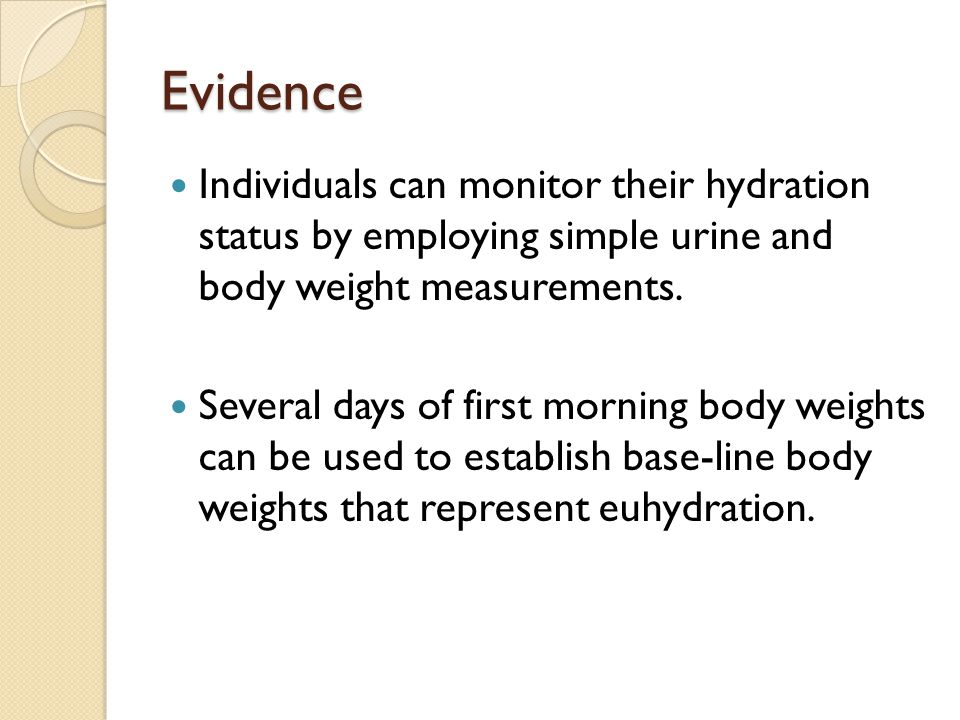 Evidence Individuals can monitor their hydration status by employing simple urine and body weight measurements.
