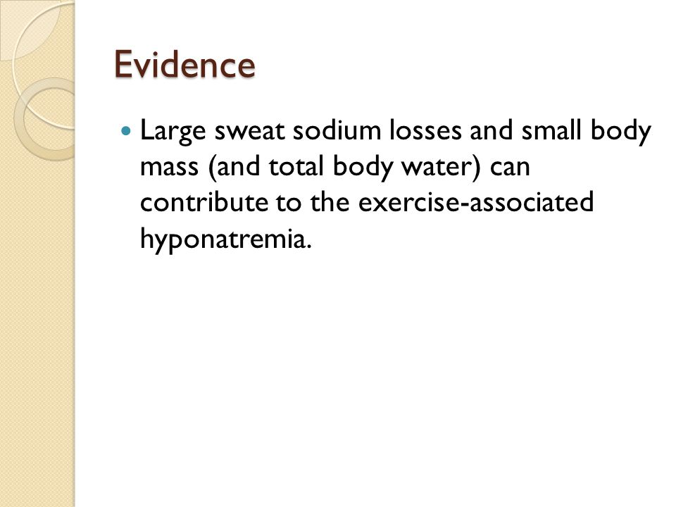 Evidence Large sweat sodium losses and small body mass (and total body water) can contribute to the exercise-associated hyponatremia.