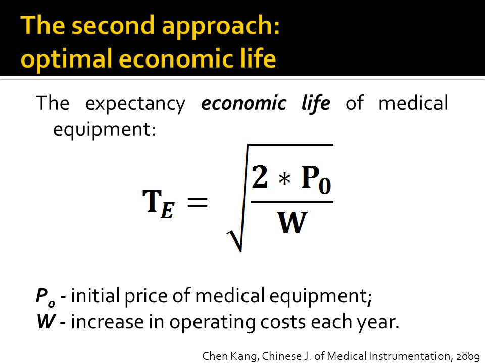 The expectancy economic life of medical equipment: Chen Kang, Chinese J. of Medical Instrumentation, 2009 P 0 - initial price of medical equipment; W