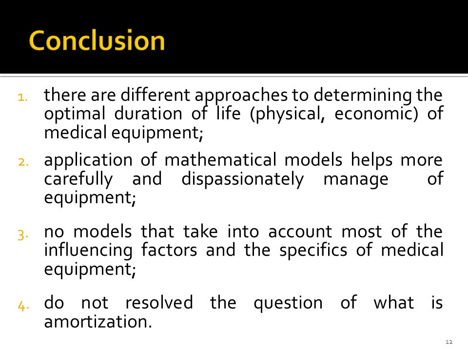 1. there are different approaches to determining the optimal duration of life (physical, economic) of medical equipment; 2. application of mathematica
