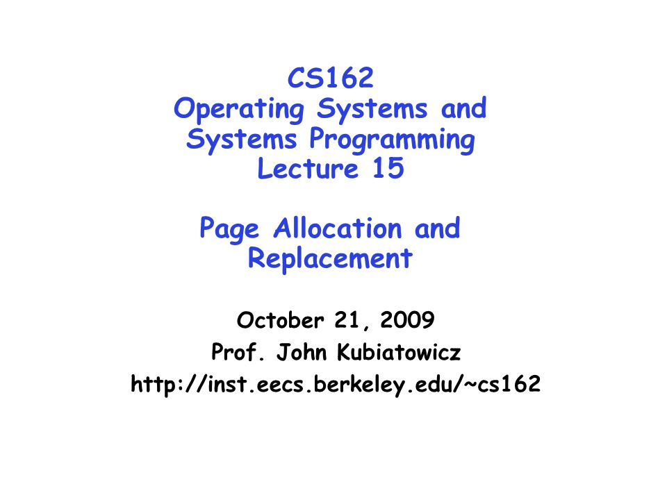 CS162 Operating Systems and Systems Programming Lecture 15 Page Allocation and Replacement October 21, 2009 Prof. John Kubiatowicz http://inst.eecs.be