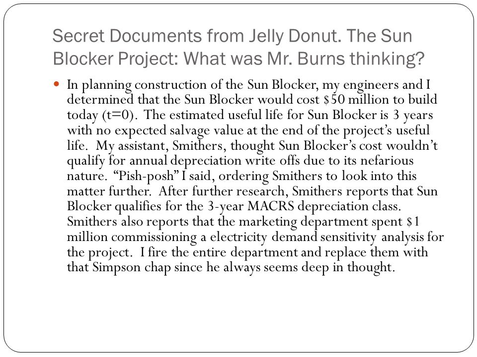 Secret Documents from Jelly Donut. The Sun Blocker Project: What was Mr. Burns thinking? In planning construction of the Sun Blocker, my engineers and