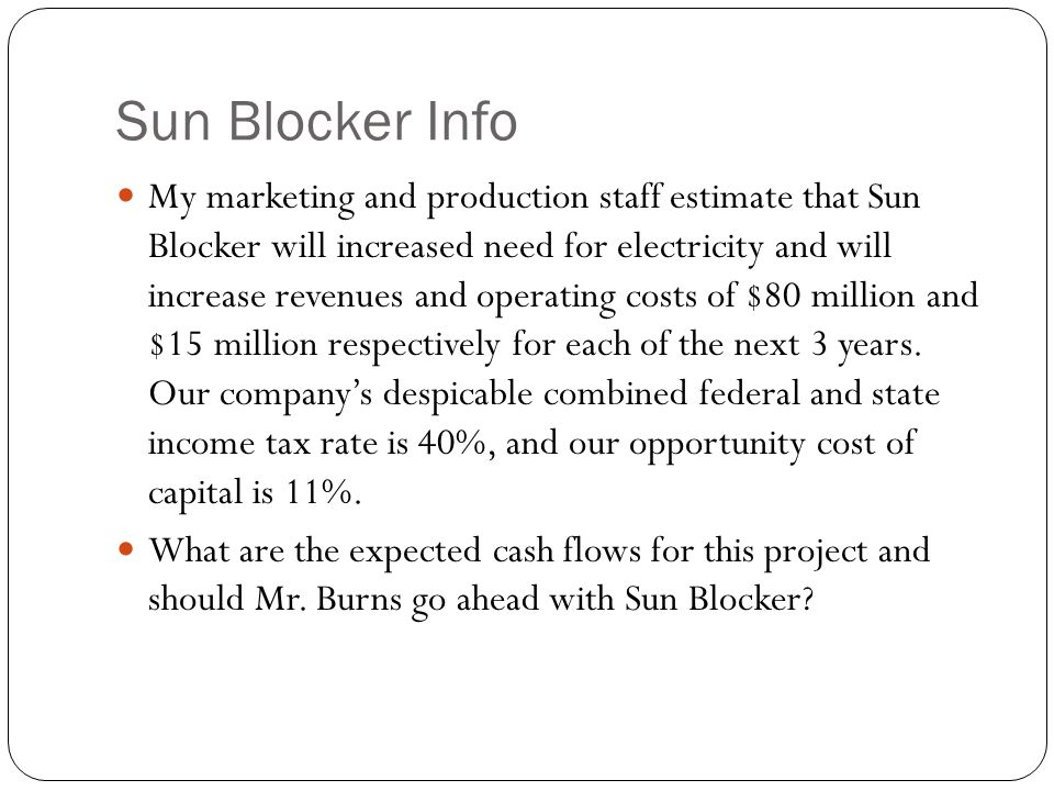 Sun Blocker Info My marketing and production staff estimate that Sun Blocker will increased need for electricity and will increase revenues and operat