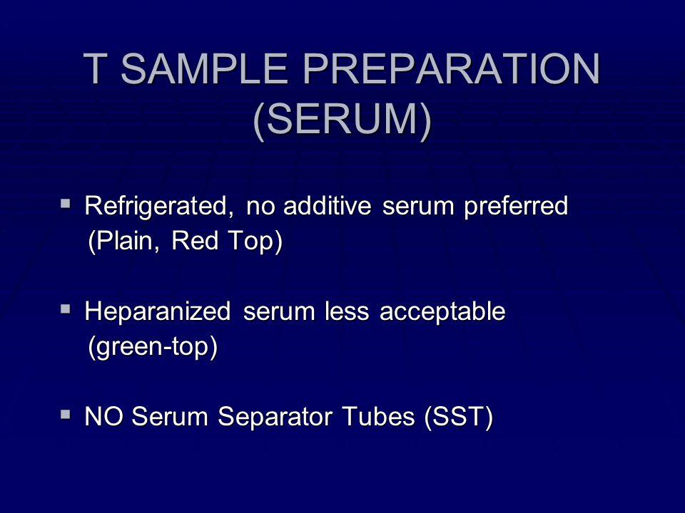 T SAMPLE PREPARATION (SERUM) Refrigerated, no additive serum preferred Refrigerated, no additive serum preferred (Plain, Red Top) (Plain, Red Top) Hep