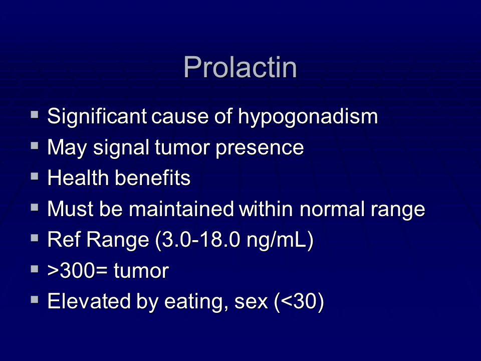 Prolactin Significant cause of hypogonadism Significant cause of hypogonadism May signal tumor presence May signal tumor presence Health benefits Heal