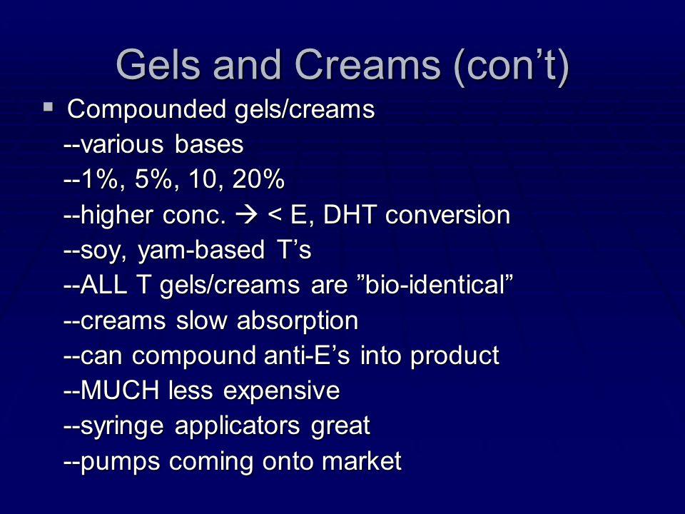 Gels and Creams (cont) Compounded gels/creams Compounded gels/creams --various bases --various bases --1%, 5%, 10, 20% --1%, 5%, 10, 20% --higher conc