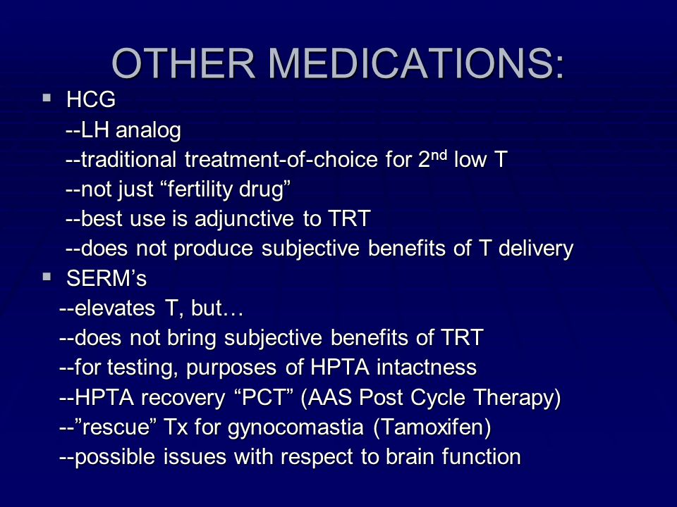 OTHER MEDICATIONS: HCG HCG --LH analog --LH analog --traditional treatment-of-choice for 2 nd low T --traditional treatment-of-choice for 2 nd low T -