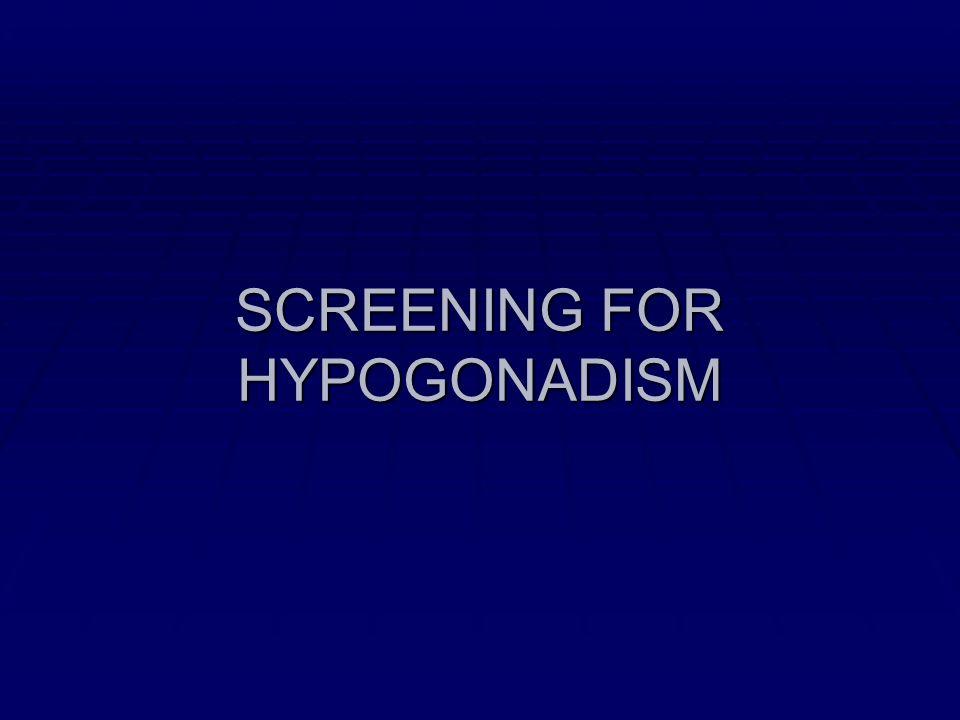 SCREENING FOR HYPOGONADISM