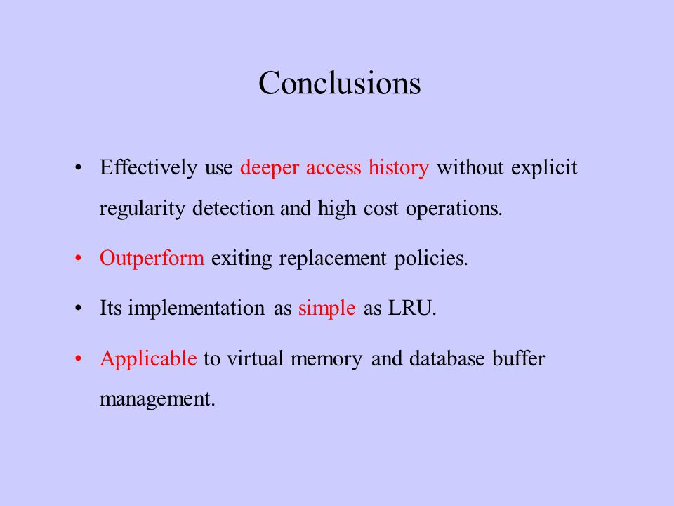 Conclusions Effectively use deeper access history without explicit regularity detection and high cost operations. Outperform exiting replacement polic