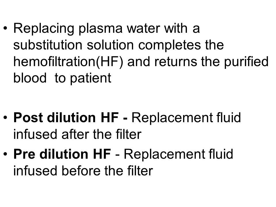 Replacing plasma water with a substitution solution completes the hemofiltration(HF) and returns the purified blood to patient Post dilution HF - Repl