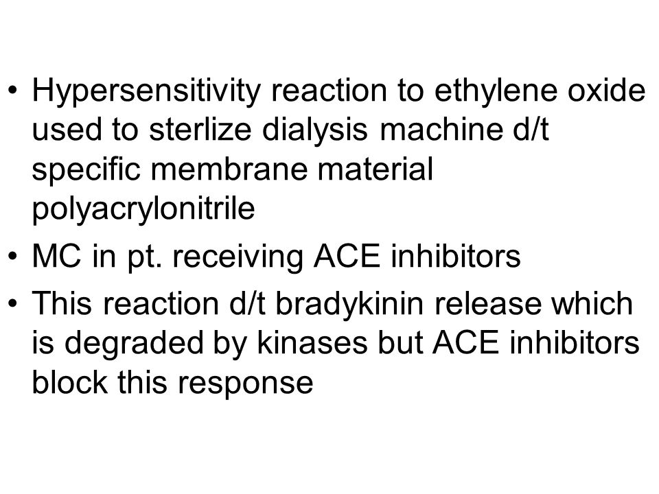 Hypersensitivity reaction to ethylene oxide used to sterlize dialysis machine d/t specific membrane material polyacrylonitrile MC in pt. receiving ACE
