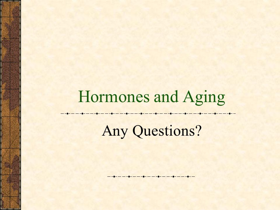 Hormones and Aging Any Questions?