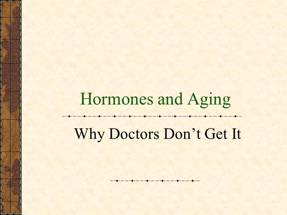 Hormones and Aging Why Doctors Dont Get It
