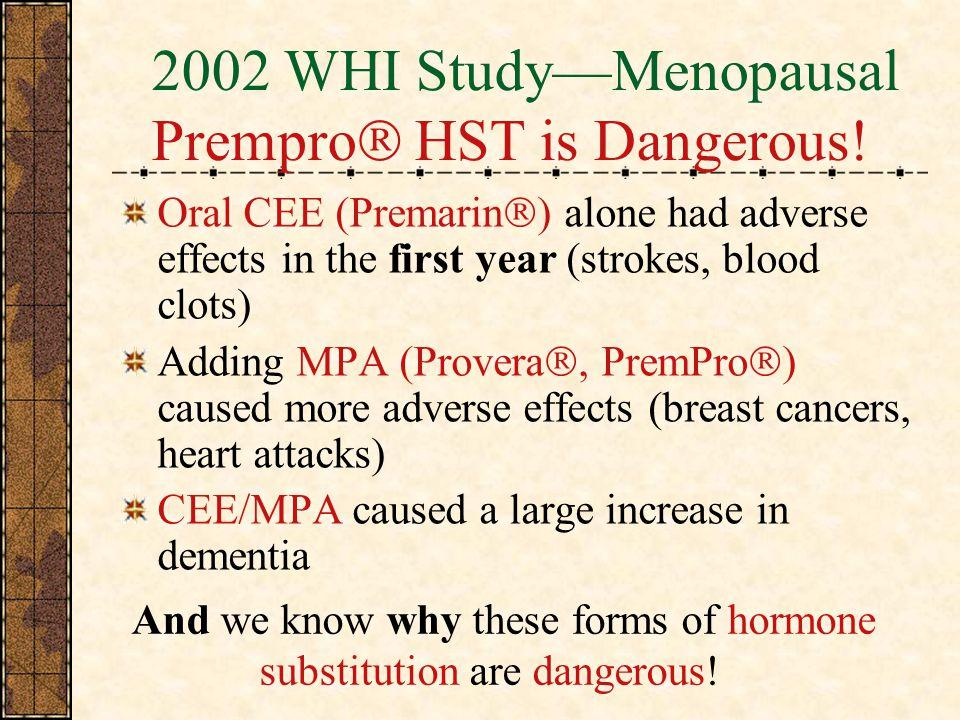 2002 WHI StudyMenopausal Prempro HST is Dangerous.