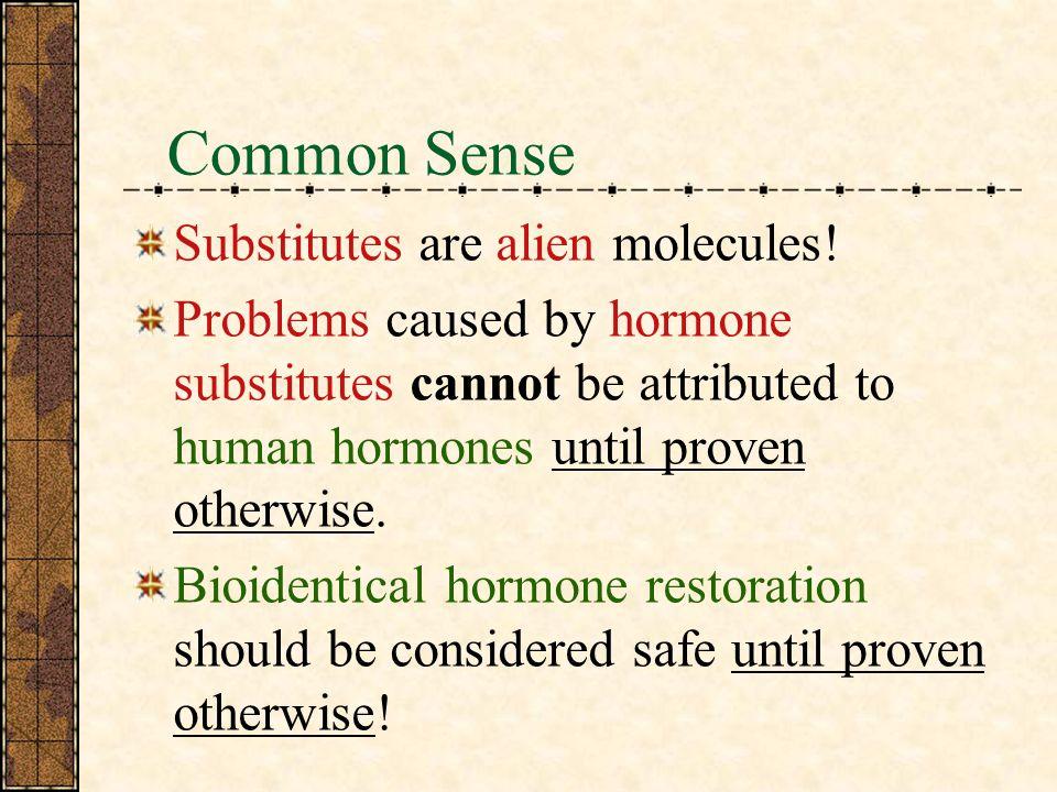 Common Sense Substitutes are alien molecules.