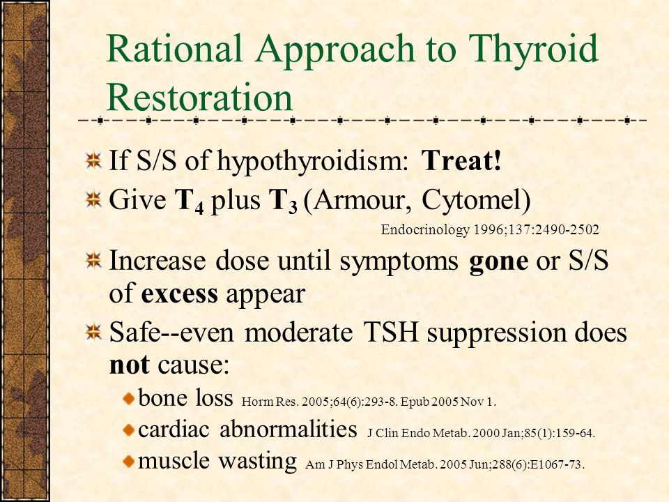 Rational Approach to Thyroid Restoration If S/S of hypothyroidism: Treat.
