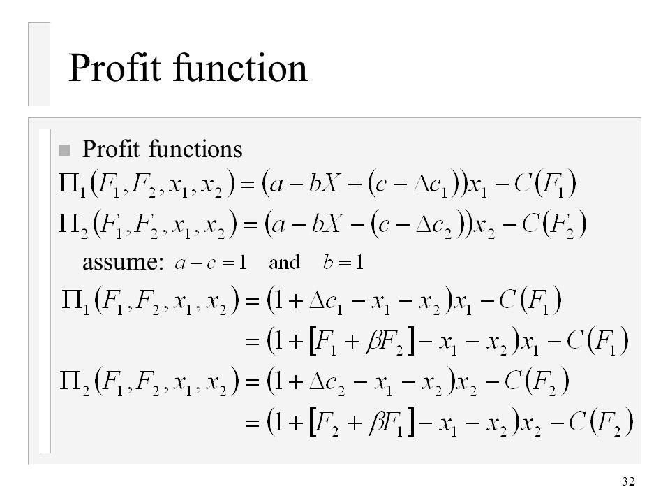 32 Profit function n Profit functions assume: