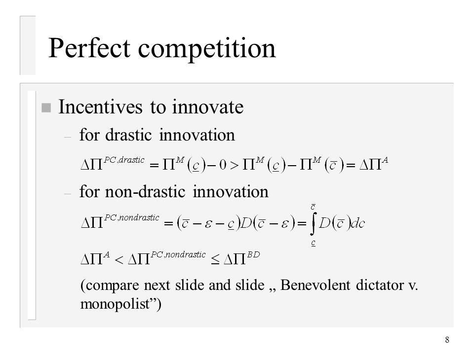 8 n Incentives to innovate – for drastic innovation – for non-drastic innovation Perfect competition (compare next slide and slide Benevolent dictator