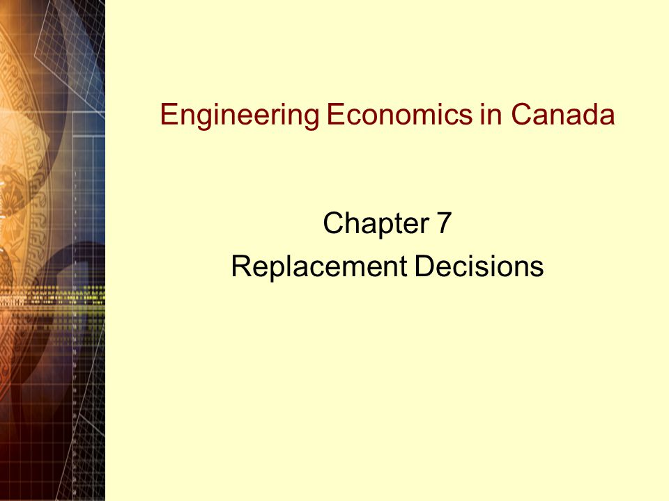 Engineering Economics in Canada Chapter 7 Replacement Decisions