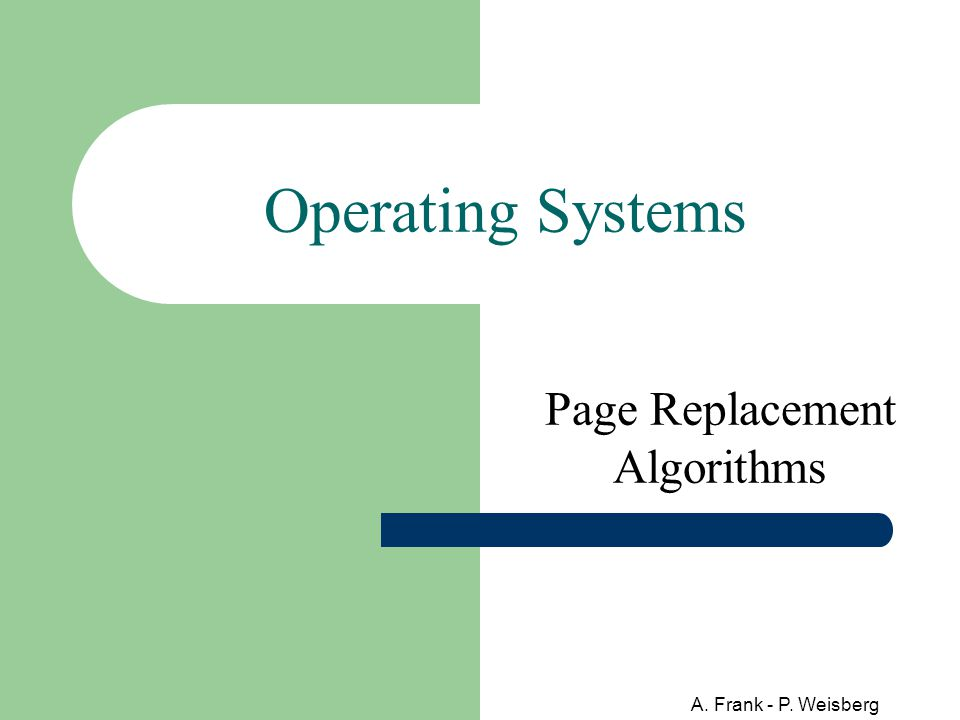 A. Frank - P. Weisberg Operating Systems Page Replacement Algorithms