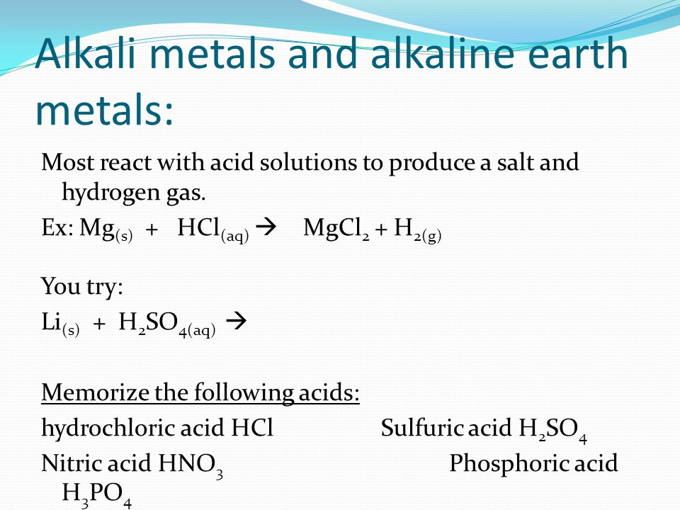 Alkali metals and alkaline earth metals: Most react with acid solutions to produce a salt and hydrogen gas.