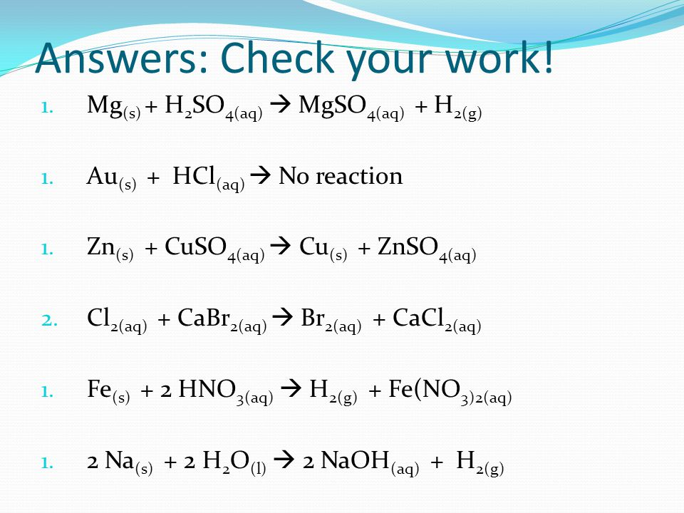Answers: Check your work. 1. Mg (s) + H 2 SO 4(aq) MgSO 4(aq) + H 2(g) 1.