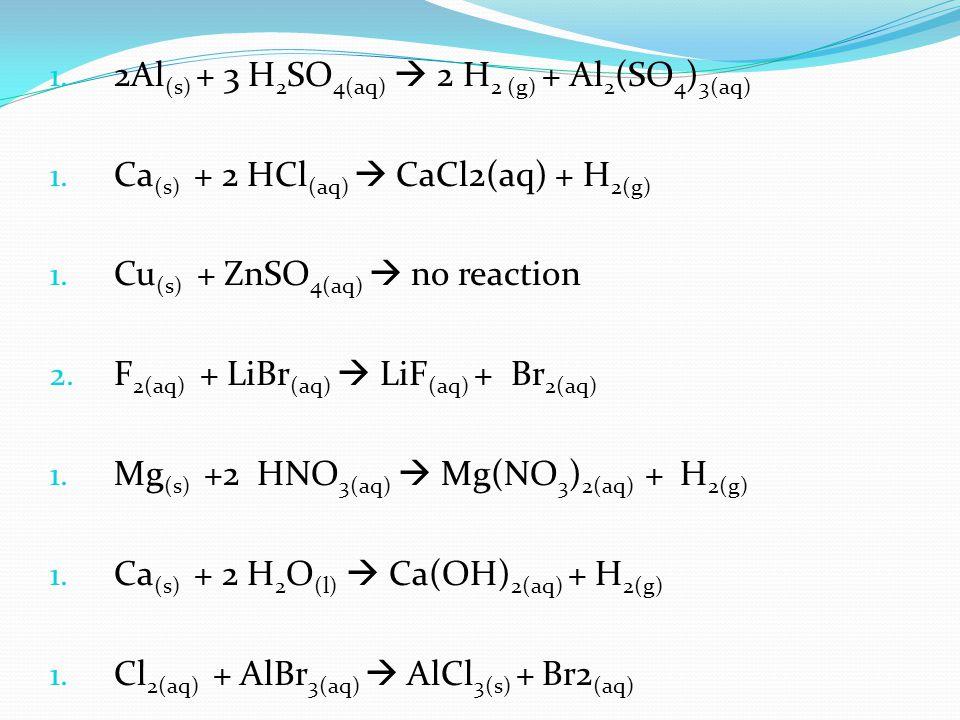 1. 2Al (s) + 3 H 2 SO 4(aq) 2 H 2 (g) + Al 2 (SO 4 ) 3(aq) 1.