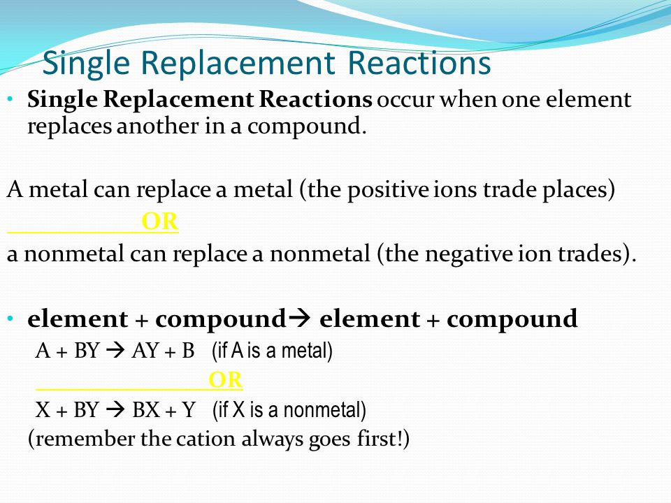 Single Replacement Reactions Single Replacement Reactions occur when one element replaces another in a compound.
