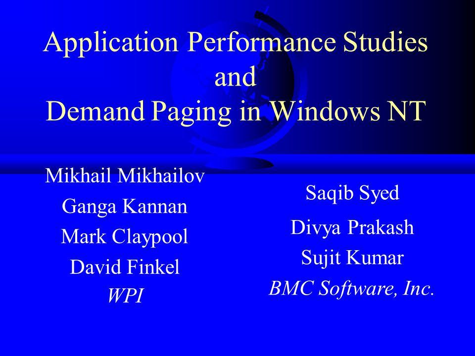 Application Performance Studies and Demand Paging in Windows NT Mikhail Mikhailov Ganga Kannan Mark Claypool David Finkel WPI Saqib Syed Divya Prakash