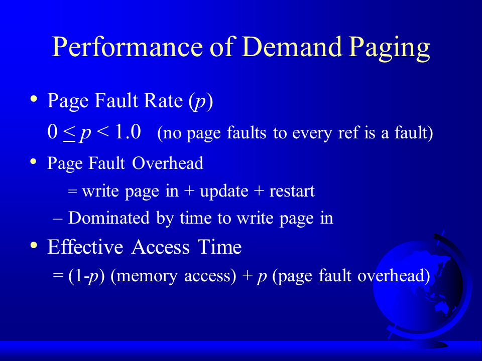 LRU Implementation Counter implementation –every page has a counter; every time page is referenced, copy clock to counter –when a page needs to be changed, compare the counters to determine which to change Stack implementation –keep a stack of page numbers –page referenced: move to top –no search needed for replacement (Can we do this in software?)