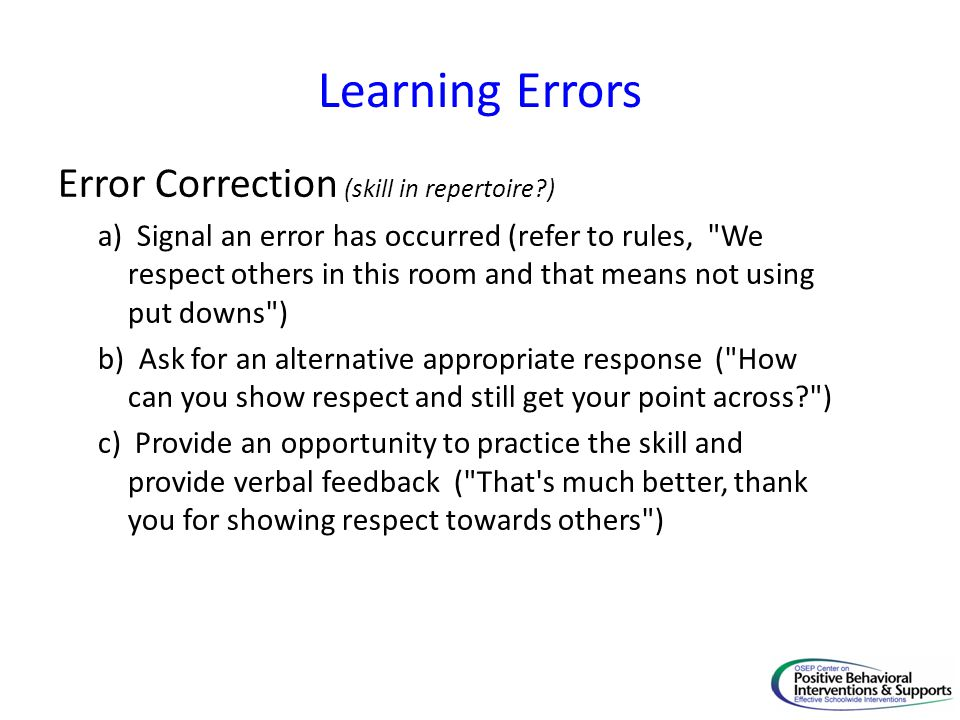 Learning Errors Error Correction (skill in repertoire?) a) Signal an error has occurred (refer to rules,