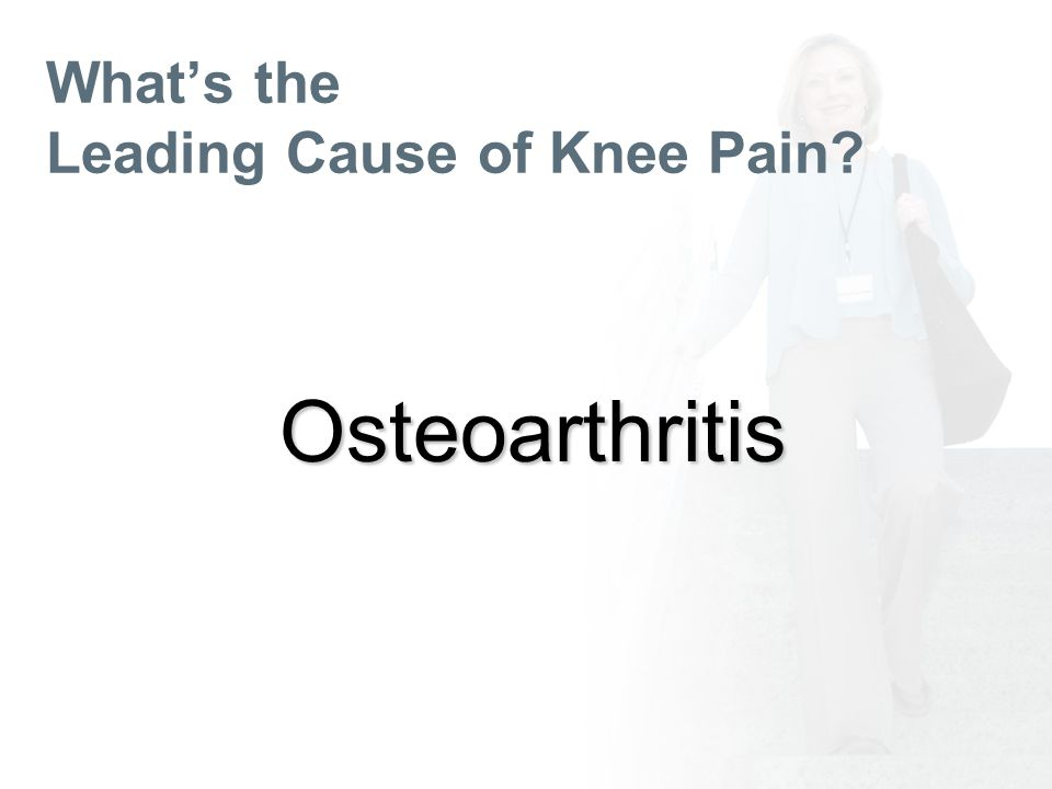 Whats the Leading Cause of Knee Pain Osteoarthritis