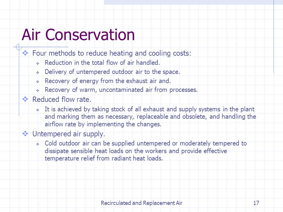 Recirculated and Replacement Air17 Air Conservation Four methods to reduce heating and cooling costs: Reduction in the total flow of air handled. Deli