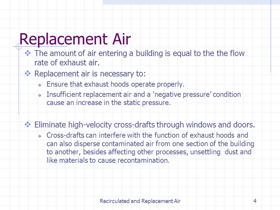 Recirculated and Replacement Air4 The amount of air entering a building is equal to the the flow rate of exhaust air. Replacement air is necessary to: