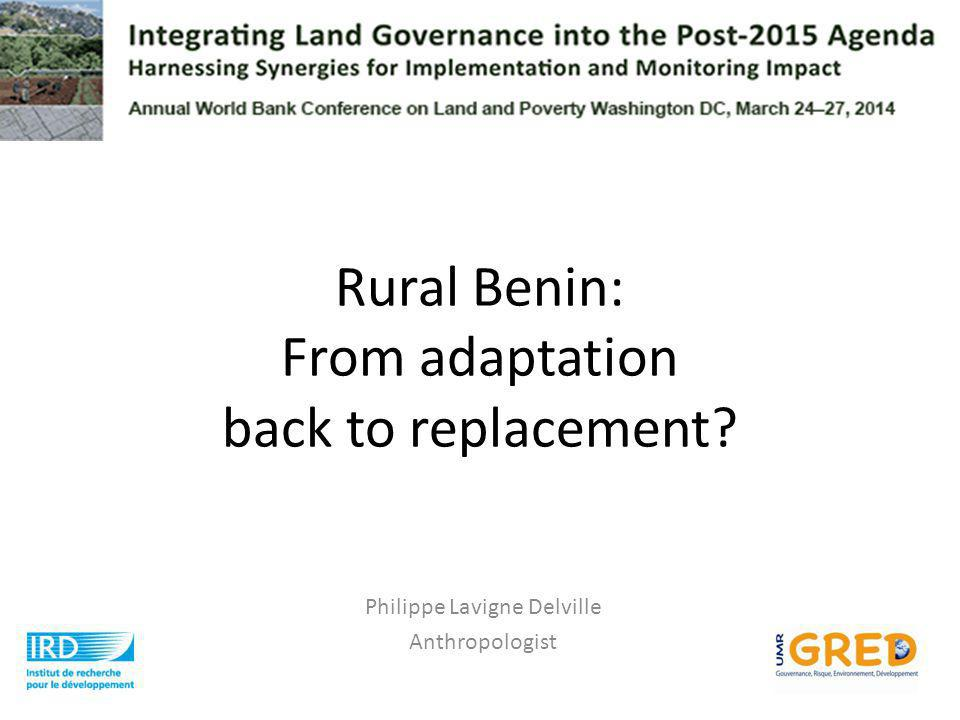 Rural Benin: From adaptation back to replacement Philippe Lavigne Delville Anthropologist