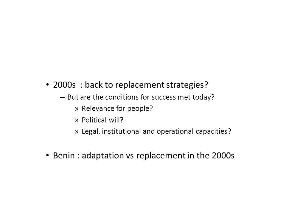 2000s : back to replacement strategies. – But are the conditions for success met today.