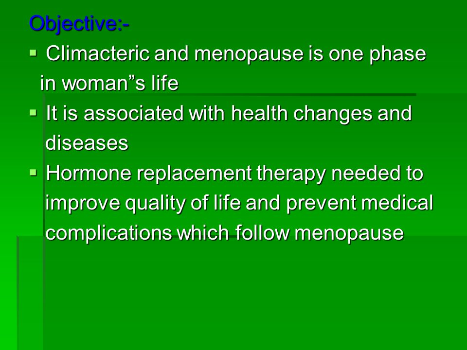 Objective:- Climacteric and menopause is one phase Climacteric and menopause is one phase in womans life in womans life It is associated with health c