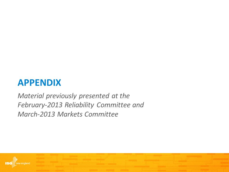APPENDIX Material previously presented at the February-2013 Reliability Committee and March-2013 Markets Committee