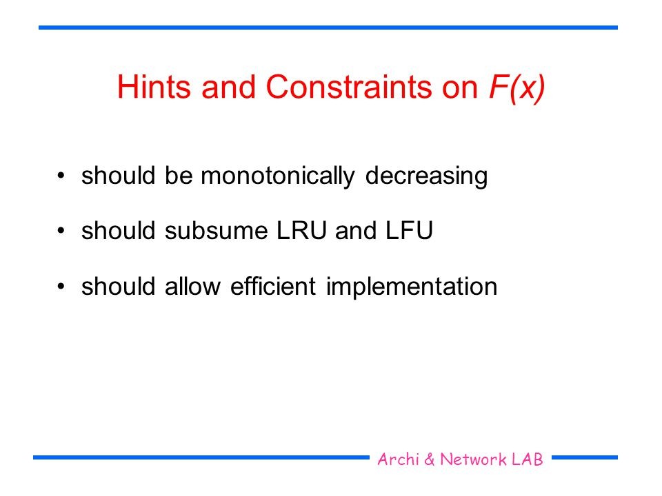 Seoul National University Archi & Network LAB Hints and Constraints on F(x) should be monotonically decreasing should subsume LRU and LFU should allow