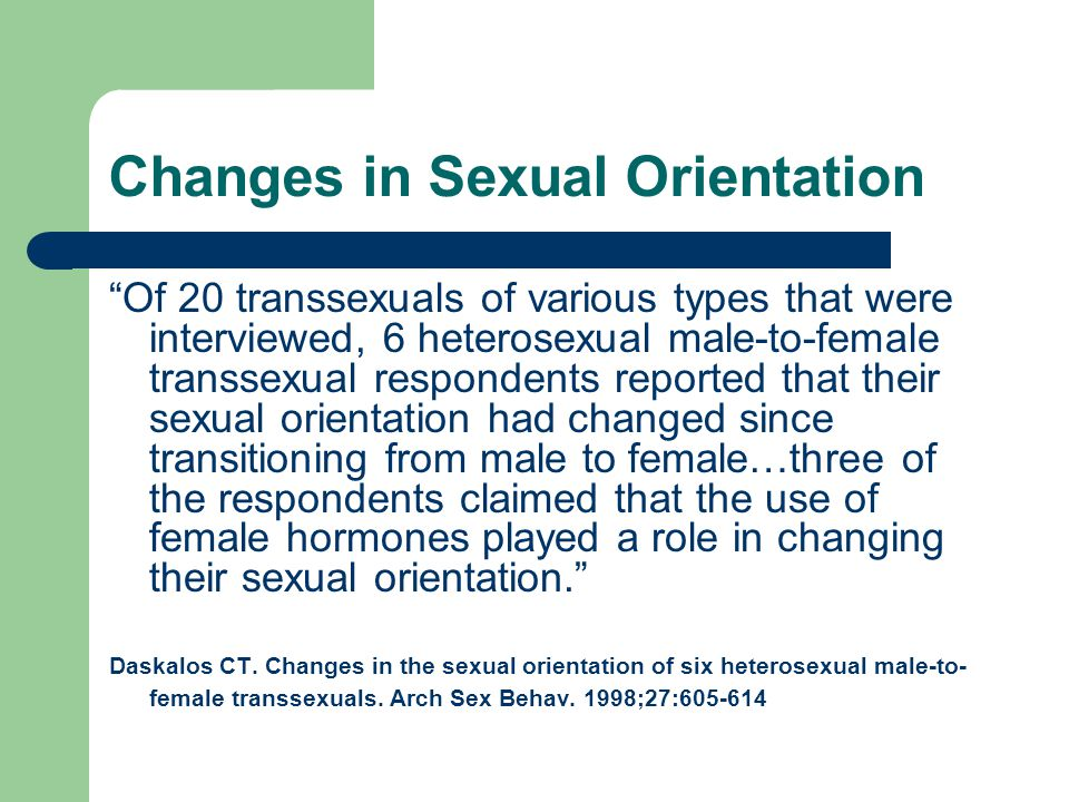 Changes in Sexual Orientation Of 20 transsexuals of various types that were interviewed, 6 heterosexual male-to-female transsexual respondents reporte