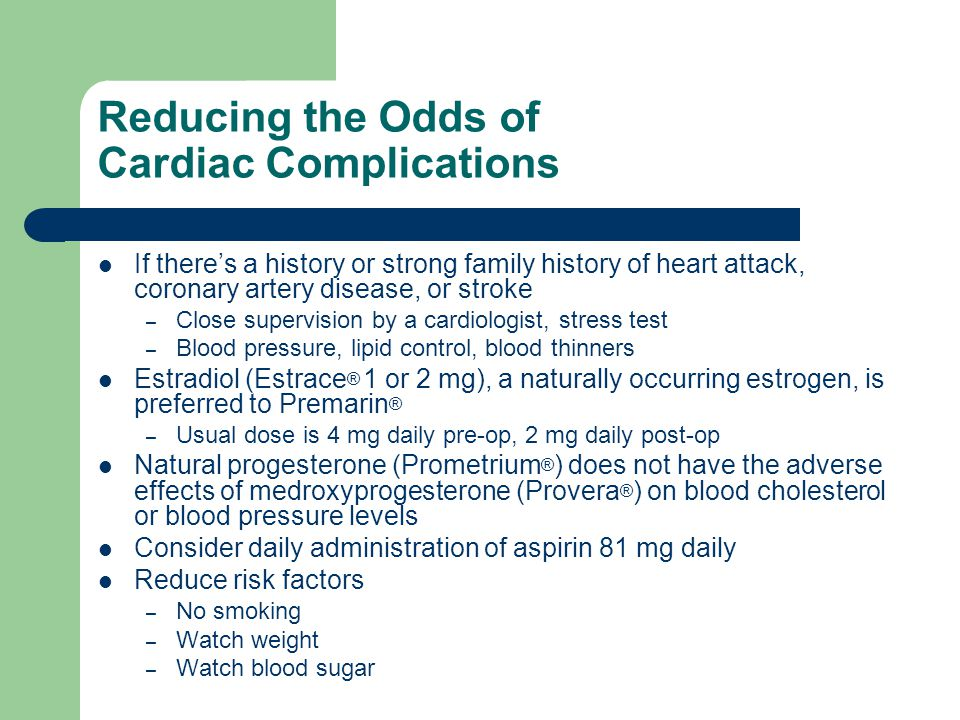 Reducing the Odds of Cardiac Complications If theres a history or strong family history of heart attack, coronary artery disease, or stroke –C–Close s