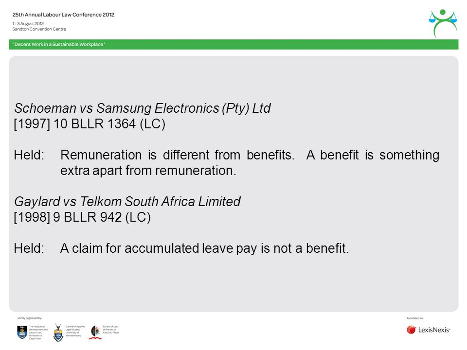 Schoeman vs Samsung Electronics (Pty) Ltd [1997] 10 BLLR 1364 (LC) Held:Remuneration is different from benefits.