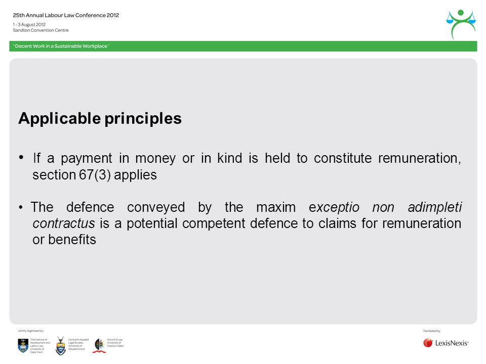 Applicable principles If a payment in money or in kind is held to constitute remuneration, section 67(3) applies The defence conveyed by the maxim exceptio non adimpleti contractus is a potential competent defence to claims for remuneration or benefits