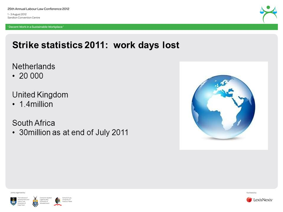 Strike statistics 2011: work days lost Netherlands United Kingdom 1.4million South Africa 30million as at end of July 2011
