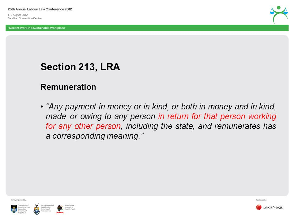 Section 213, LRA Remuneration Any payment in money or in kind, or both in money and in kind, made or owing to any person in return for that person working for any other person, including the state, and remunerates has a corresponding meaning.