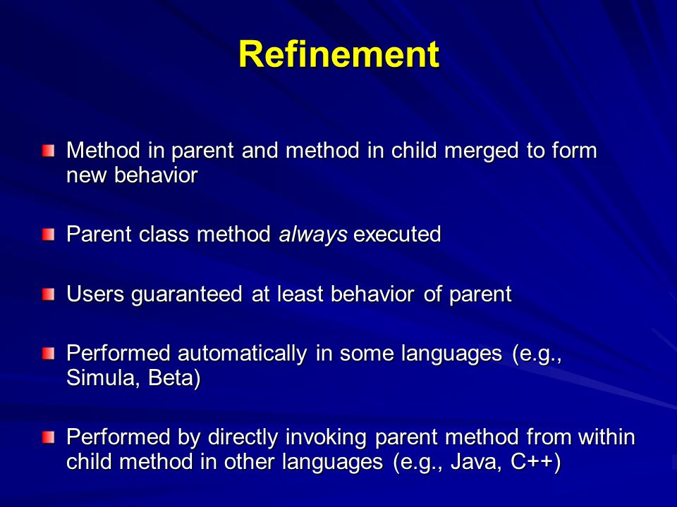 Refinement in Simula and Beta Execute code from parent first -- when INNER statement encountered, execute child code Parent classes wrap around child -- almost reverse of American school languages Guarantees functionality provided by parent classes